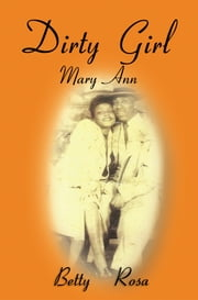 Dirty Girl Mary Ann ebook by Betty Rosa