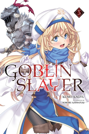 Goblin Slayer, Vol. 5 (light novel) ebook by Kumo Kagyu,Noboru Kannatuki