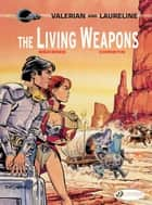 Valerian & Laureline - Volume 14 - The Living Weapons ebook by Jean-Claude Mézières, Pierre Christin