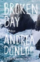 Broken Bay - A Novella ebook by Andrea Dunlop