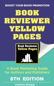 The Book Reviewer Yellow Pages: A Book Marketing Guide for Authors and Publishers, 8th Edition ebook by Christine Pinheiro