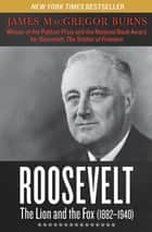 Roosevelt: The Lion and the Fox (1882–1940) - 1882–1940 ebook by James MacGregor Burns