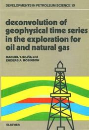 Deconvolution of Geophysical Time Series in the Exploration for Oil and Natural Gas ebook by Silvia, M.T.
