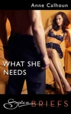What She Needs ebook by Anne Calhoun