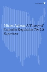 A Theory of Capitalist Regulation - The US Experience ebook by Michel Aglietta