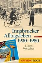 Innsbrucker Alltagsleben 1930-1980 ebook by Lukas Morscher