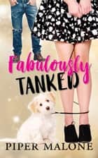 Fabulously Tanked ebook by Piper Malone