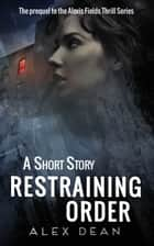 Restraining Order - A Mystery Suspense Crime Thriller ebook by Alex Dean