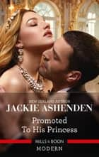 Promoted to His Princess ebook by Jackie Ashenden