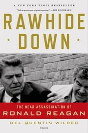 Rawhide Down - The Near Assassination of Ronald Reagan ebook by Del Quentin Wilber