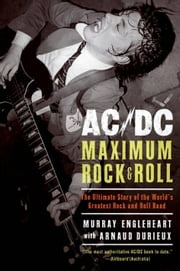 AC/DC: Maximum Rock & Roll ebook by Murray Engleheart,Arnaud Durieux