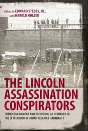 The Lincoln Assassination Conspirators: Their Confinement and Execution, as Recorded in the Letterbook of John Frederick Hartranft ebook by Steers, Edward, Jr.