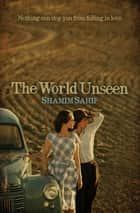 The World Unseen ebook by Shamim Sarif