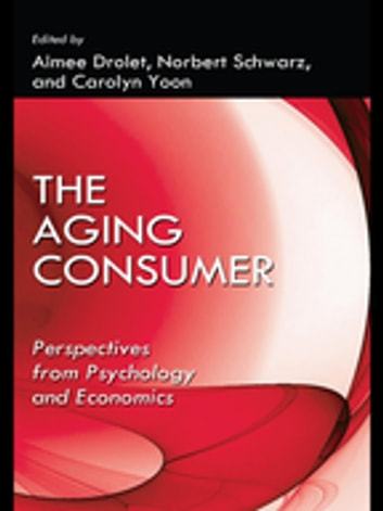 The Aging Consumer - Perspectives From Psychology and Economics ebook by