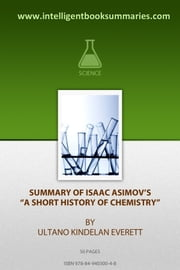 "Summary of Issac's Asimov ""A Short History of Chemistry"" ebook by Ultano Kindelan Everett"