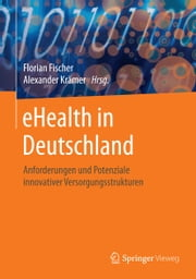 eHealth in Deutschland - Anforderungen und Potenziale innovativer Versorgungsstrukturen ebook by Kobo.Web.Store.Products.Fields.ContributorFieldViewModel