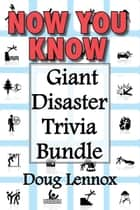 Now You Know — Giant Disaster Trivia Bundle - Now You Know Crime Scenes / Now You Know Extreme Weather / Now You Know Disasters ebook by Doug Lennox