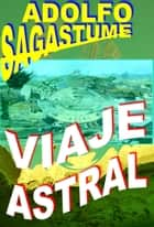 Viaje Astral ebook by Adolfo Sagastume