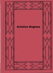 Aviation Engines: Design—Construction—Operation and Repair ebook by Victor Wilfred Pagé