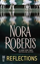 Reflections - (InterMix) ebook by Nora Roberts