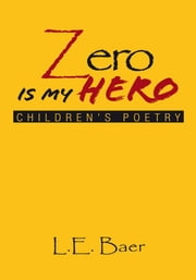Zero Is My Hero - Children's Poetry ebook by L.E. Baer