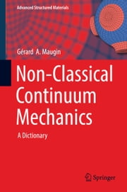 Non-Classical Continuum Mechanics - A Dictionary ebook by Gérard  A. Maugin