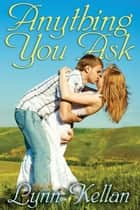 Anything You Ask ebook by Lynn  Kellan