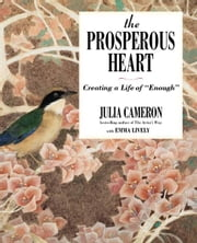 "The Prosperous Heart - Creating a Life of ""Enough"" ebook by Julia Cameron,Emma Lively"