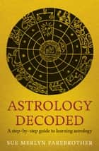 Astrology Decoded ebook by Sue Merlyn Farebrother