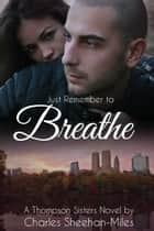Just Remember to Breathe ebook by Charles Sheehan-Miles