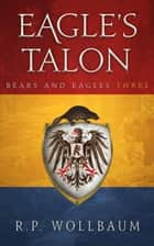 Eagle's Talon ebook by R.P. Wollbaum