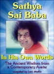 Sathya Sai Baba in His Own Words: The Ancient Wisdom from a Contemporary Avatar
