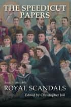 The Speedicut Papers: Book 7 (1884-1895) - Royal Scandals ebook by Christopher Joll