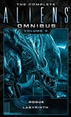 The Complete Aliens Omnibus: Volume Three (Rogue, Labyrinth) - (Rogue, Labyrinth) ebook by Sandy Schofield, Stephani Danelle Perry