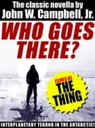 Who Goes There? (Filmed as The Thing) ebook by John W. Campbell Jr.