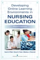 Developing Online Learning Environments in Nursing Education, Third Edition ebook by Dr. Angela Carmella Smith, PhD,Dr. Siu-Man Raymond Ting, PhD,Jeffrey M. Warren, PhD