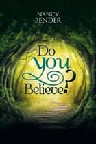 Do You Believe? - Ask Yourself Do You Believe? in Faeries? and Wizards?Magical Islands? ebook by Nancy Bender