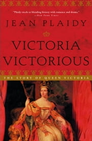 Victoria Victorious - The Story of Queen Victoria ebook by Jean Plaidy