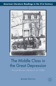 The Middle Class in the Great Depression - Popular Women's Novels of the 1930s ebook by J. Haytock