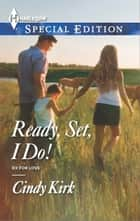 Ready, Set, I Do! eBook by Cindy Kirk