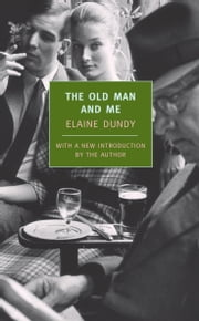 The Old Man and Me ebook by Elaine Dundy,Elaine Dundy