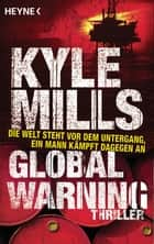 Global Warning - Thriller ebook by Kyle Mills, Bea Reiter
