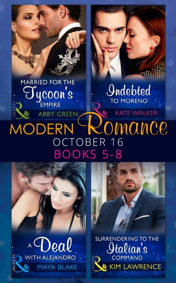 Modern Romance October 2016 Books 5-8: Married for the Tycoon's Empire / Indebted to Moreno / A Deal with Alejandro / Surrendering to the Italian's Command 電子書 by Abby Green,Kate Walker,Maya Blake,Kim Lawrence