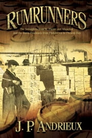 Rumrunners: The Smugglers from St. Pierre and Miquelon and the Burin Peninsula from Prohibition to Present Day - The Smugglers from St. Pierre and Miquelon and the Burin Peninsula from Prohibition to Present Day ebook by J. P. Andrieux