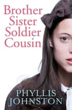 Brother Sister Soldier Cousin ebook by Phyllis Johnston