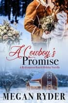 A Cowboy's Promise - Redemption Ranch, #2.5 ebook by Megan Ryder