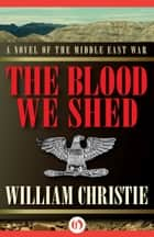 The Blood We Shed ebook by William Christie