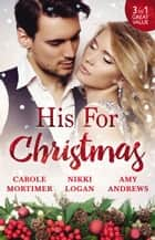 His For Christmas/His Christmas Virgin/His Until Midnight/The Most Expensive Night Of Her Life ebook by Nikki Logan, Amy Andrews, Carole Mortimer
