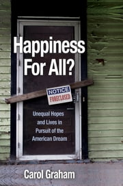 Happiness for All? - Unequal Hopes and Lives in Pursuit of the American Dream ebook by Carol Graham