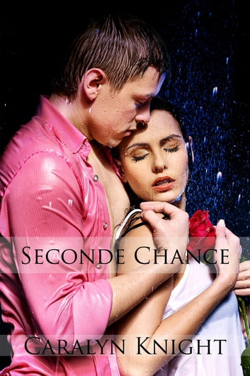 Seconde Chance ebook by Caralyn Knight
